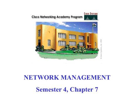 NETWORK MANAGEMENT Semester 4, Chapter 7. The Administrative Side of Network Management.