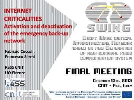 INTERNET CRITICALITIES Activation and deactivation of the emergency back-up network Fabrizio Cuccoli, Francesco Sermi RaSS CNIT UO Firenze.