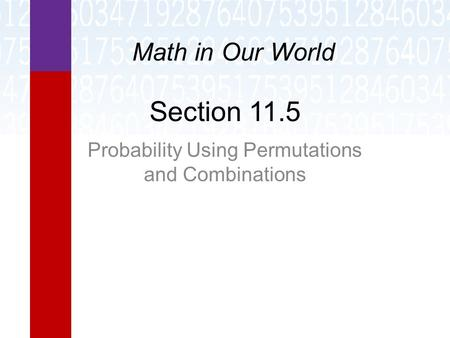 Section 11.5 Probability Using Permutations and Combinations Math in Our World.