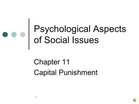 1 Psychological Aspects of Social Issues Chapter 11 Capital Punishment.