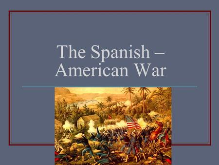 "The Spanish – American War. Background Cuba was a Spanish colony 1895 – Cuban economy collapses, they rebel Spanish general uses policy of ""reconcentration,"""