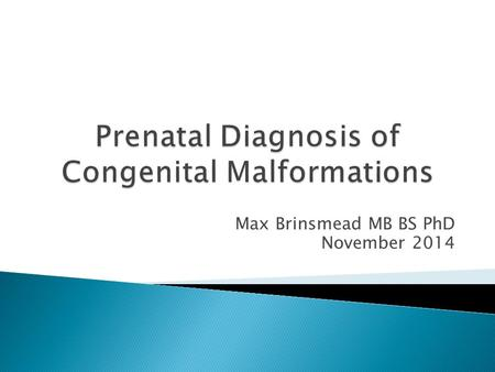 Max Brinsmead MB BS PhD November 2014.  Some 1- 2% of babies will have a major disability that dates from the prenatal period  Either  Chromosomal.
