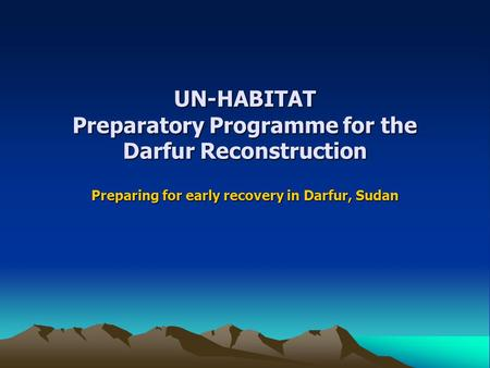 UN-HABITAT Preparatory Programme for the Darfur Reconstruction Preparing for early recovery in Darfur, Sudan.