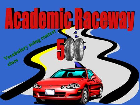 Academic Raceway 500 Vocabulary using context clues.