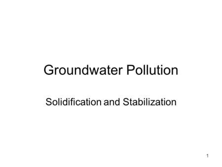1 Groundwater Pollution Solidification and Stabilization.