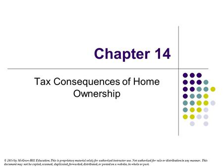 Chapter 14 Tax Consequences of Home Ownership © 2014 by McGraw-Hill Education. This is proprietary material solely for authorized instructor use. Not authorized.