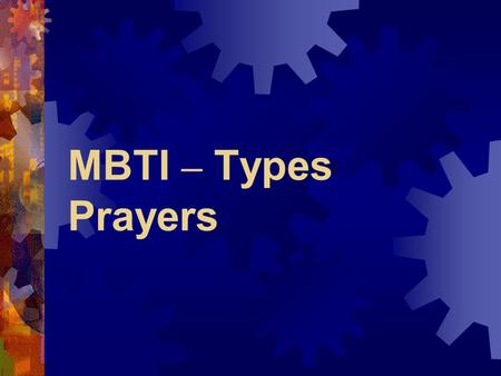 MBTI – Types Prayers. ISTJ Lord, help me to relax about insignificant details beginning tomorrow at 11:41.23 am e.s.t.