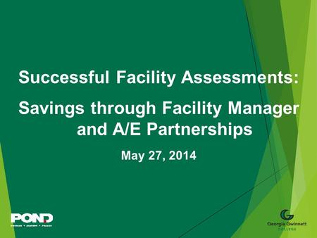 Successful Facility Assessments: Savings through Facility Manager and A/E Partnerships May 27, 2014.
