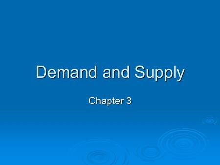 Demand and Supply Chapter 3. Chapter 3 OVERVIEW   Basis for Demand   Market Demand Function   Demand Curve   Basis For Supply   Market Supply.