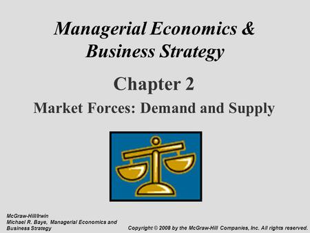 Managerial Economics & Business Strategy Chapter 2 Market Forces: Demand and Supply McGraw-Hill/Irwin Michael R. Baye, Managerial Economics and Business.
