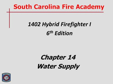 1402 Hybrid Firefighter I 6 th Edition Chapter 14 Water Supply.