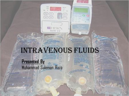 INTRAVENOUS Fluids Presented By Muhammad Suleman Raza.