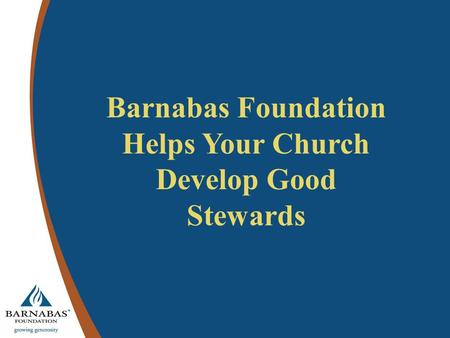 Barnabas Foundation Helps Your Church Develop Good Stewards.