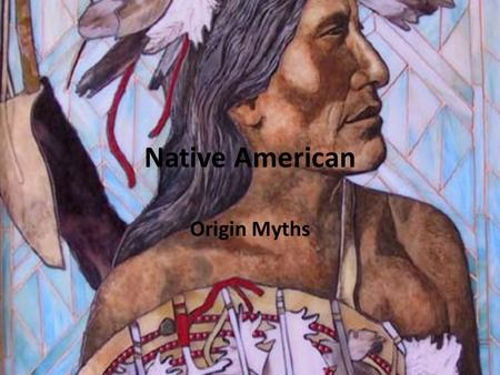 Native American Origin Myths. What is a Myth? It is a traditional story that usually has a hero or heroine (main character) with supernatural powers.