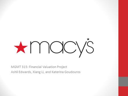 MGMT 315: Financial Valuation Project Ashli Edwards, Xiang Li, and Katerina Goudouros.