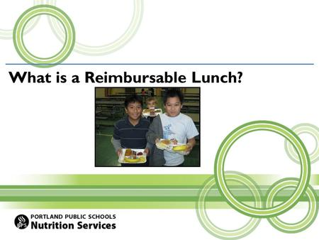 What is a Reimbursable Lunch?. Meat & Grain Note: Many of our entrees contain 2 food groups (meat & grain) Fruit Vegetable Milk REIMBURSABLE LUNCH WHICH.