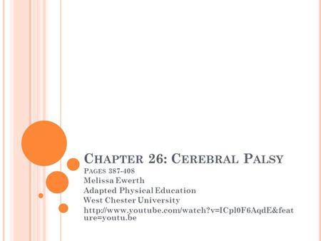 C HAPTER 26: C EREBRAL P ALSY P AGES 387-408 Melissa Ewerth Adapted Physical Education West Chester University