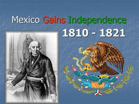 Mexico Gains Independence 1810 - 1821. Spanish Empire Red River and Sabine River officially become New Spain's borders Red River and Sabine River officially.