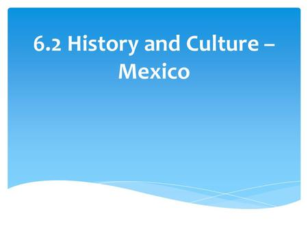 6.2 History and Culture – Mexico.  The Olmec were the first people to live in Mexico around 1500 BC.  They lived on the humid southern coast of the.