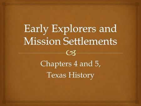 Chapters 4 and 5, Texas History.  First Steps in a New Land  Columbus established a colony in the West Indies on his second voyage to the Americas.