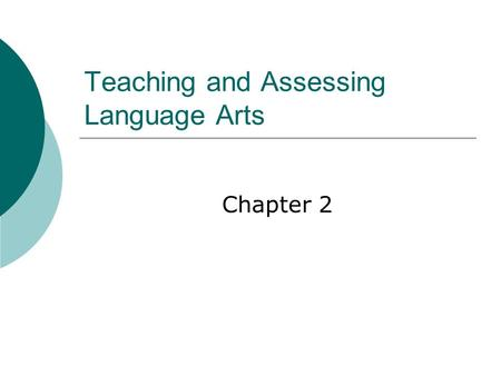 Teaching and Assessing Language Arts Chapter 2. Assessing Students' Learning  Should resemble real language use--authentic  Should be an important part.