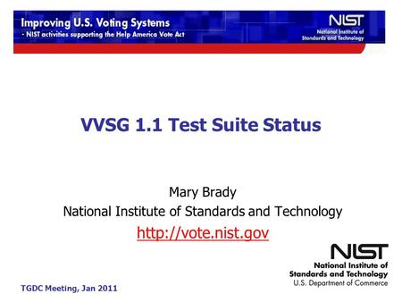 TGDC Meeting, Jan 2011 VVSG 1.1 Test Suite Status Mary Brady National Institute of Standards and Technology