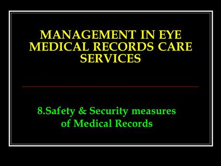 8.Safety & Security measures of Medical Records MANAGEMENT IN EYE MEDICAL RECORDS CARE SERVICES.
