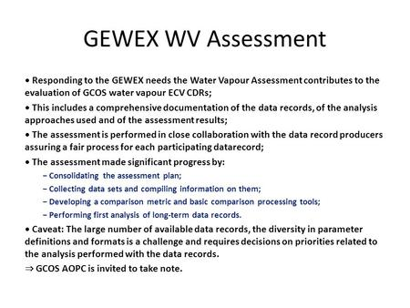 GEWEX WV Assessment Responding to the GEWEX needs the Water Vapour Assessment contributes to the evaluation of GCOS water vapour ECV CDRs; This includes.