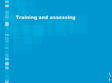 Training and assessing. A background to training and learning 1.