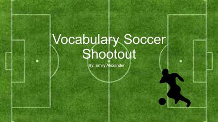 Vocabulary Soccer Shootout By: Emily Alexander. Rules How well do you know your humor vocabulary? Well, this is your chance to find out. How do you play?