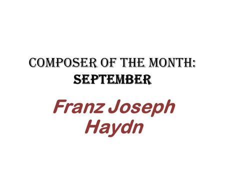 Composer of the Month: September Franz Joseph Haydn.