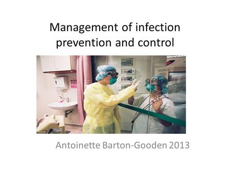 Management of infection prevention and control Antoinette Barton-Gooden 2013.