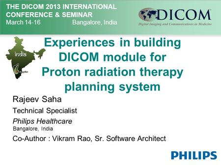 THE DICOM 2013 INTERNATIONAL CONFERENCE & SEMINAR March 14-16Bangalore, India Experiences in building DICOM module for Proton radiation therapy planning.