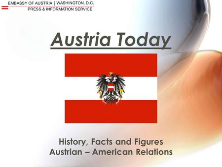 Austria Today History, Facts and Figures Austrian – American Relations.