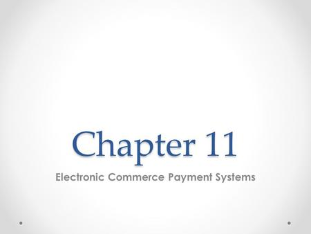 Chapter 11 Electronic Commerce Payment Systems. Learning Objectives 1.Describe the situations where micropayments are used and alternative ways to handle.