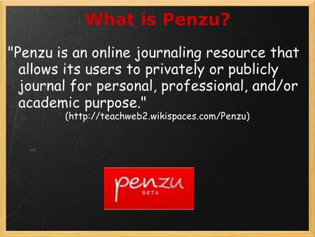 What is Penzu? Penzu is an online journaling resource that allows its users to privately or publicly journal for personal, professional, and/or academic.