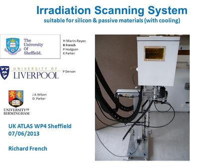 Irradiation Scanning System suitable for silicon & passive materials (with cooling) H Marin-Reyes R French P Hodgson K Parker P Dervan J A Wilson D. Parker.