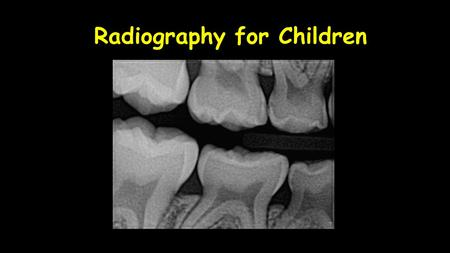 Radiography for Children. Radiographs: Supplemental Data Base Radiographs for children are a component of the supplemental data base; not a component.