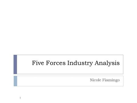Five Forces Industry Analysis Nicole Fiamingo 1. Five Forces Industry Analysis Description & Purpose  Developed by Michael Porter  Provides an understanding.