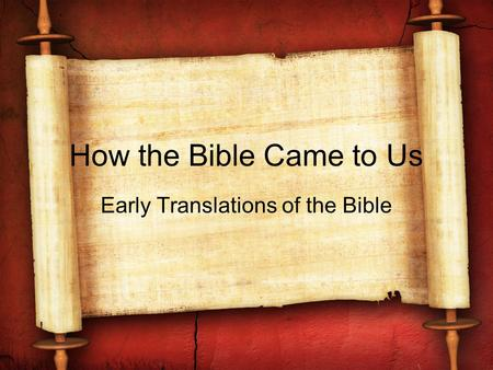 How the Bible Came to Us Early Translations of the Bible.