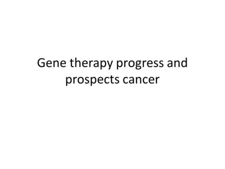 Gene therapy progress and prospects cancer. Gene Therapy Primary challenge for gene therapy – Successfully delivery an efficacious dose of a therapeutic.