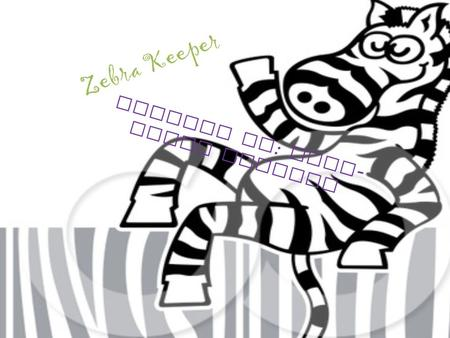 Zebra Keeper Created By : Elia - Belle Meneses. What Does It Take? To be a zebra keeper, you must go to school to become a zoologist. Zoologists study.
