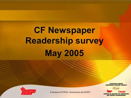 CF Newspaper Readership survey May 2005. Goal of the research Who are the readers? How do they use the papers? – What changes do they want? – How do they.