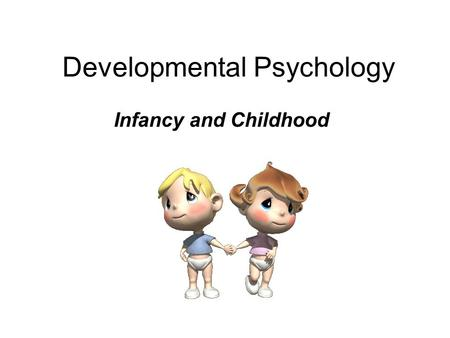 Developmental Psychology Infancy and Childhood. How do brain and motor skills develop? Good News While in the womb, you produce almost ¼ million brain.