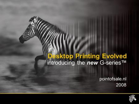 Pointofsale.nl 2008 Desktop Printing Evolved introducing the new G-series™