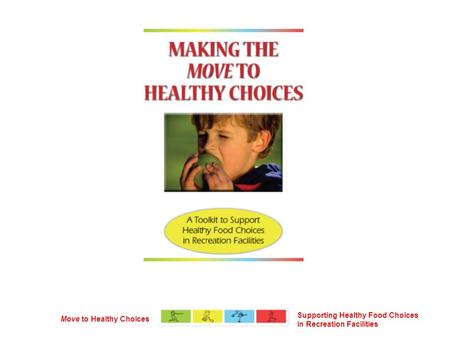 Supporting Healthy Food Choices in Recreation Facilities Move to Healthy Choices.