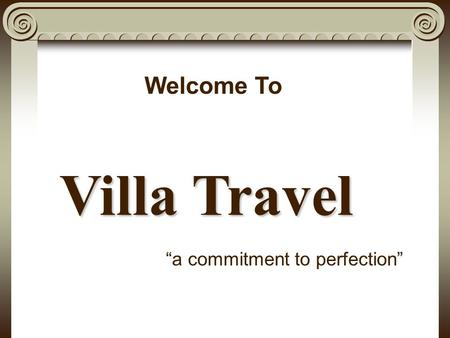 "Villa Travel ""a commitment to perfection"" Welcome To."