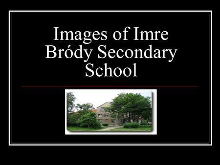 Images of Imre Bródy Secondary School. The name of our school The school's name comes from Imre Bródy. He was a physicist and his most important invention.