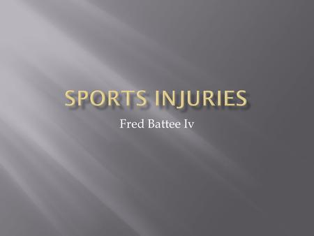 Fred Battee Iv.  Injury caused when playing a sport  Often due to overuse  At times could be traumatic.