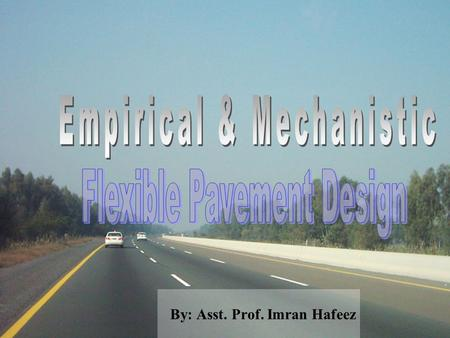 By: Asst. Prof. Imran Hafeez. References:  Pavement Analysis and Design by Yang H. Huang  AASHTO Guide for Design of Pavement structures  Principles.